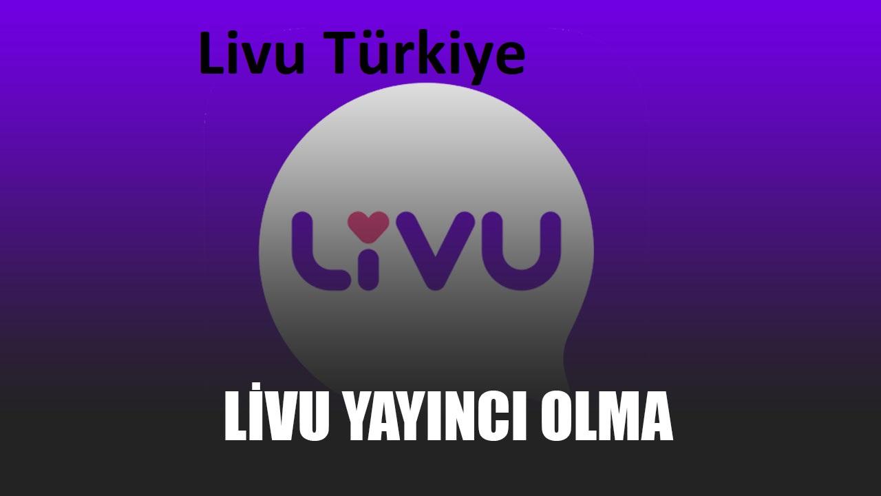 Livu & YaarLive Yayıncı Nasıl Olurum - Livu & YaarLive